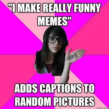 Random Funny Memes - i make really funny memes adds captions to random pictures