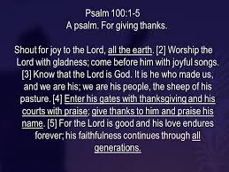 true thanksgiving psalm 100 1 5 a psalm for giving thanks shout