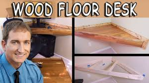 Free Plans To Build A Corner Desk by How To Build A Simple Legless Corner Desk With Wood Flooring Youtube