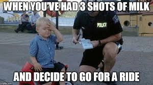 Dui Meme - how many shots of milk is too many before going for a ride imgflip