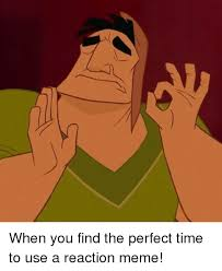 Reaction Meme - 7 when you find the perfect time to use a reaction meme dank meme