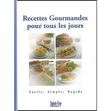 livre de cuisine pour tous les jours recettes gourmandes pour tous les jours facile simple rapide