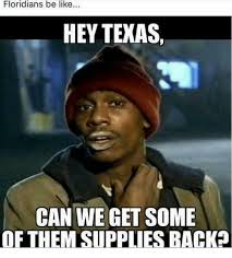 Hey Meme - floridians be like hey texas can we get some of them supplies back