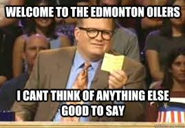Edmonton Memes - welcome to the edmonton oilers i cant think of anything else good