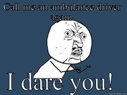 Ambulance Driver Meme - ambulance driver quickmeme