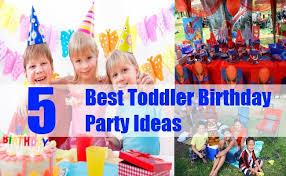 toddler birthday party ideas 5 best toddler birthday party ideas great birthday party ideas