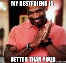 My Best Friend Meme - my bestfriend is better than your meme stevie j 38029