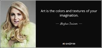 charlie puth imagination meghan trainor quote art is the colors and textures of your