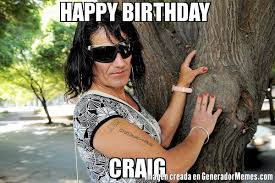 Craig Meme - happy birthday craig friday meme birthday best of the funny meme