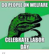 Labor Day Meme - 25 best memes about celebrate labor day celebrate labor day