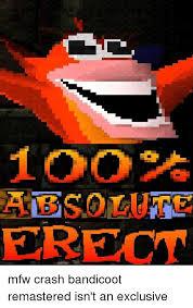 Crash Bandicoot Meme - absolute erect mfw crash bandicoot remastered isn t an exclusive