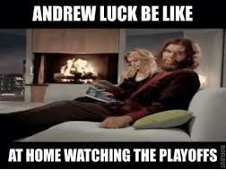 Andrew Meme - andrew luck be like at home watching the playoffs andrew luck