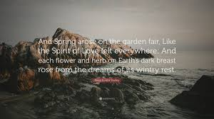 percy bysshe shelley quote u201cand spring arose on the garden fair