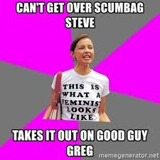 Scumbag Meme Generator - can t get over scumbag steve takes it out on good guy greg