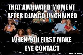 Awkward Moment Meme - django meme generator that awkward moment after django unchained
