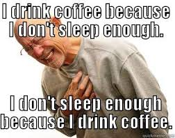 Too Much Coffee Meme - the thing with too much coffee quickmeme