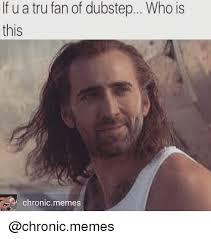 Dubstep Memes - if u a tru fan of dubstep who is this chronic memes dubstep meme