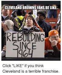 Cleveland Browns Memes - cleveland browns fans be like onflmene rebulong ince click like if