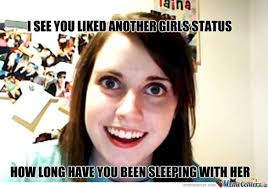 The Overly Attached Girlfriend Meme - 30 overly attached girlfriend memes