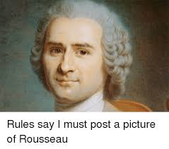 Jacques Meme - rules say i must post a picture of rousseau dank meme on me me