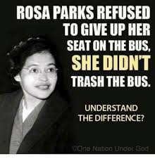 Rosa Parks Meme - rosa parks refused to give up her seat on the bus she didn t trash