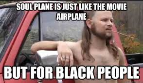 soul plane is just like the movie airplane but for black people
