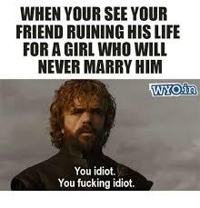 Idiot Meme - 25 best memes about fucking idiot fucking idiot memes