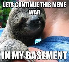 Continue Meme - lets continue this meme war in my basement suspiciously evil sloth