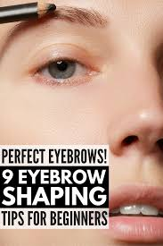 How To Tweeze Your Eyebrows How To Get Perfect Eyebrows 9 Eyebrow Shaping Tips For Beginners