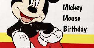 mickey mouse birthday mickey mouse birthday in 2018 2019 when where why how is