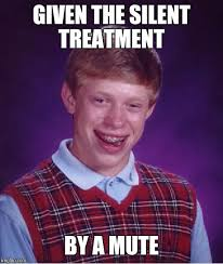 Silent Treatment Meme - bad luck brian meme imgflip