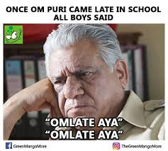 Meme Om - meme what happens when om puri comes late to class