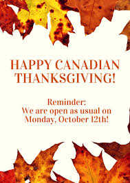 happy canadian thanksgiving reminder we are open monday october