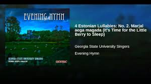 Little Berry 4 Estonian Lullabies No 2 Marjal Aega Magada It U0027s Time For The