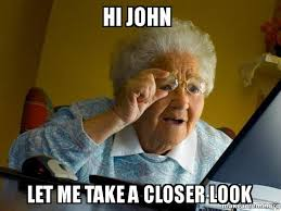 John Meme - hi john let me take a closer look internet grandma make a meme