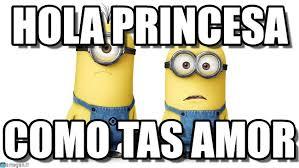 Memes De Los Minions - hola princesa minions meme on memegen