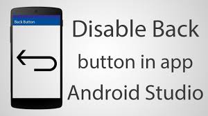 disable app android how to disable back button in android app android studio 2 2 2