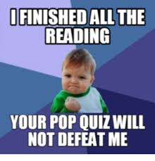 Quiz Meme - ifinished all the reading your pop quiz will not defeat me pops