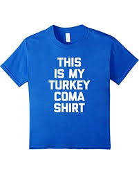 deal alert this is my turkey coma t shirt saying