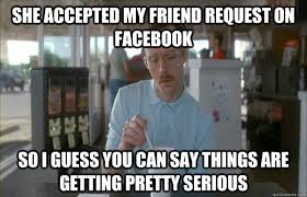 Friend Request Meme - image 524988 things are getting pretty serious know your meme