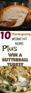 10 thanksgiving instant pot recipes plus butterball turkey