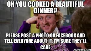 How To Post A Meme On Facebook - oh you cooked a beautiful dinner please post a photo on facebook