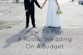 Planning A Backyard Wedding Checklist by How To Plan A Rustic Wedding On A Budget Rustic Wedding Chic