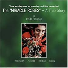 The Miracle True Story The Miracle Roses A True Story Lynda Peringian 9781413478686