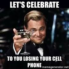 Cellphone Meme - let s celebrate to you losing your cell phone gatsby gatsby meme
