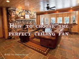 how to choose the perfect ceiling fan with 3 handy tips