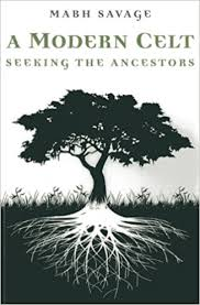 Seeking Vf A Modern Celt Seeking The Ancestors Mabh Savage 9781780997964