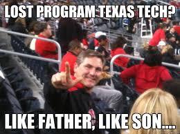 Texas Tech Memes - lost program texas tech like father like son gunsupcj