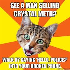 Crystal Meth Meme - see a man selling crystal meth cat meme cat planet cat planet