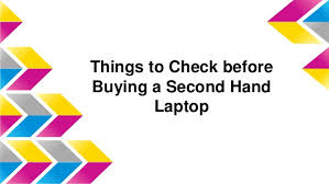 Second Hand by Things To Check Before Buying A Second Hand Laptop